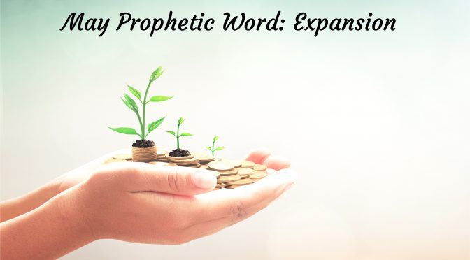 May Prophetic Word: Expand | Emily-Rose Lewis Ministries