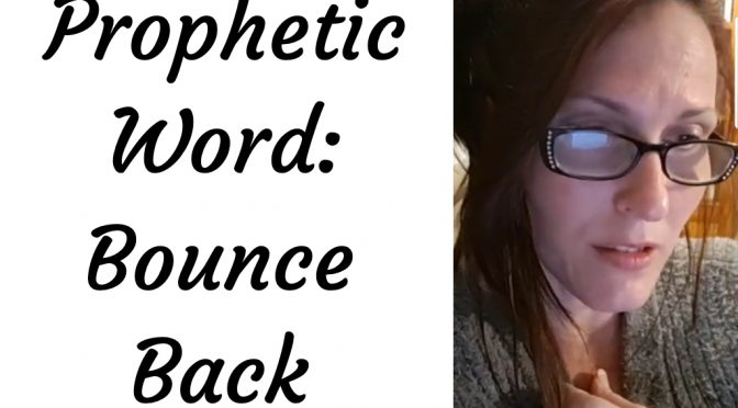 Prophetic Word: Bounce Back