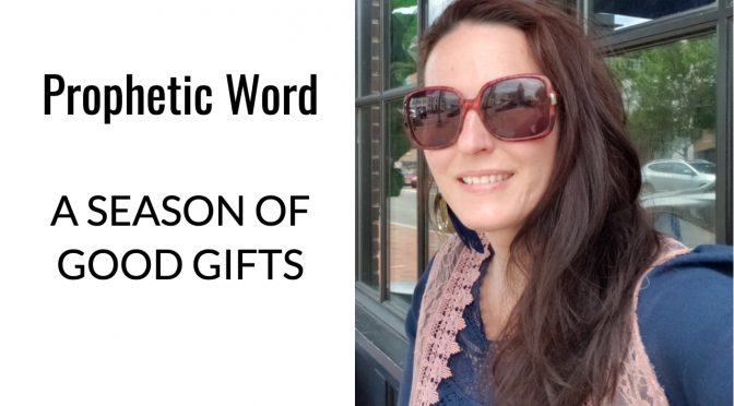 Prophetic Word: A Season of GOOD Gifts