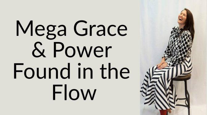 Mega Grace & Power in the Flow